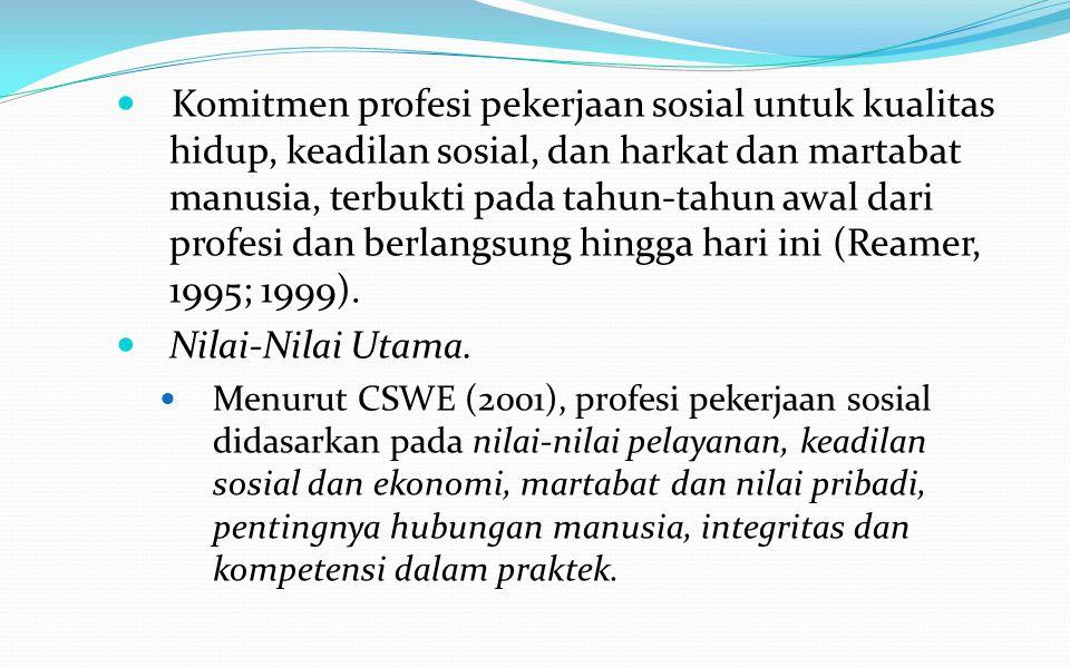Komitmen profesi pekerjaan sosial untuk kualitas hidup, keadilan sosial, dan harkat dan martabat manusia, terbukti pada tahun-tahun awal dari profesi dan berlangsung hingga hari ini (Reamer, 1995; 1999).