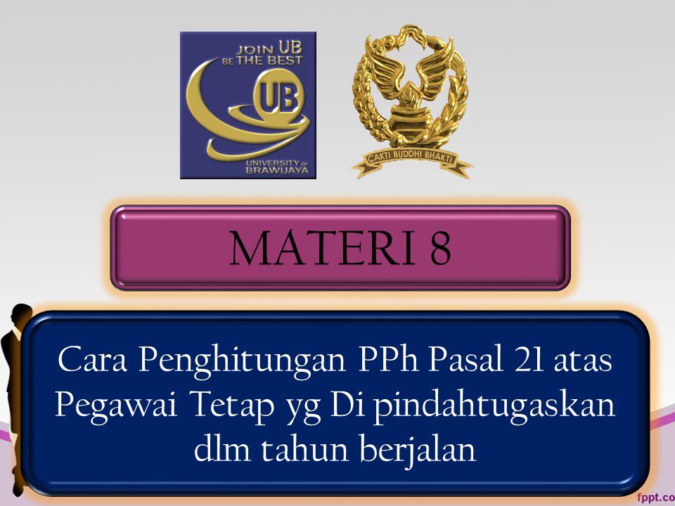 MATERI 8 Cara Penghitungan PPh Pasal 21 atas Pegawai Tetap yg Di pindahtugaskan dlm tahun berjalan