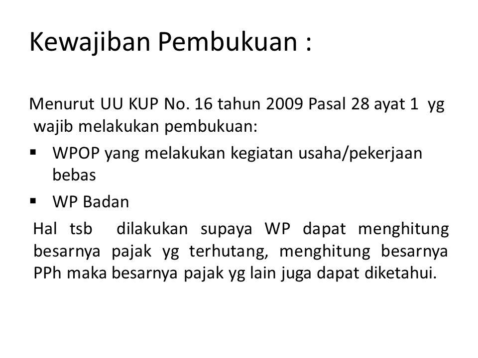 Kewajiban Pembukuan : Menurut UU KUP No. 16 tahun 2009 Pasal 28 ayat 1 yg wajib melakukan pembukuan: