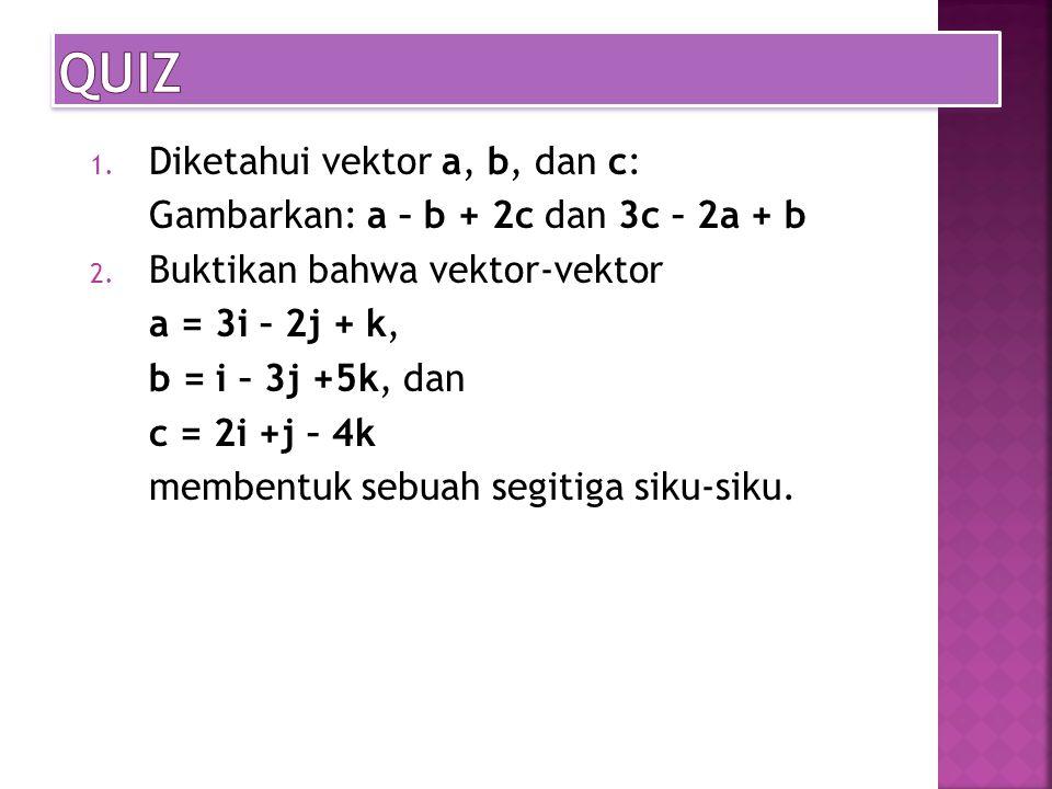 QUIZ Diketahui vektor a, b, dan c: