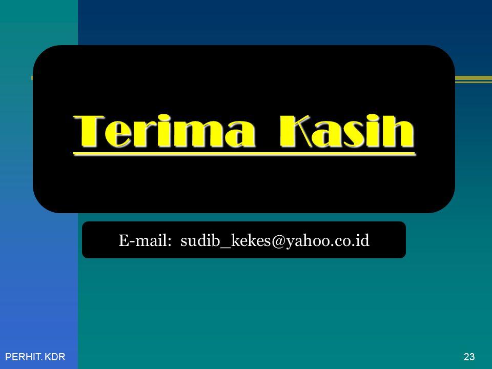 Terima Kasih E-mail: sudib_kekes@yahoo.co.id PERHIT. KDR