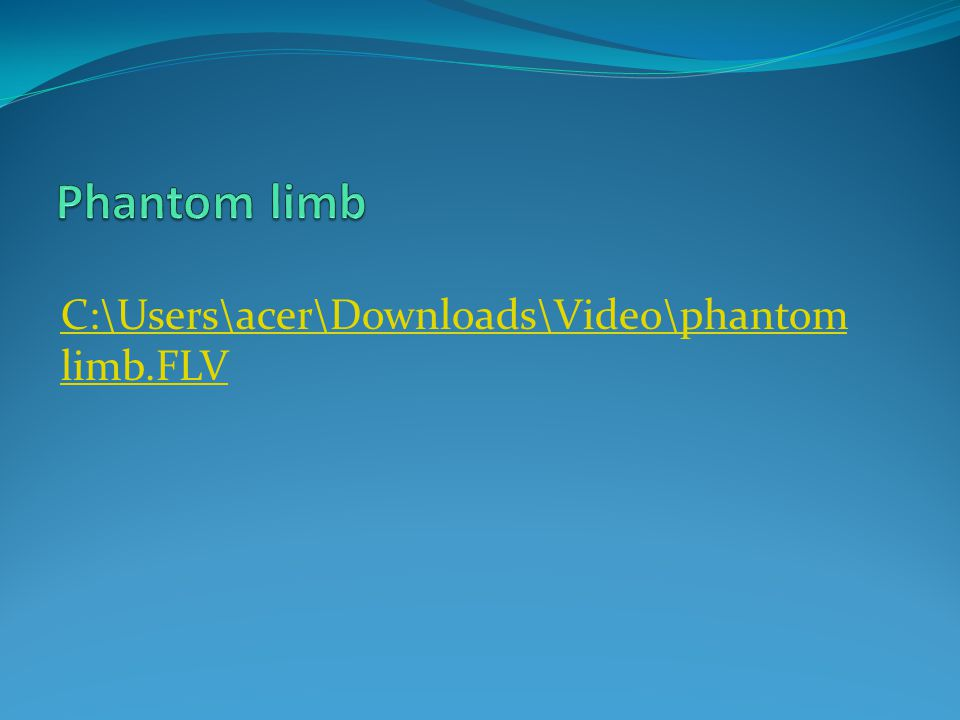 Phantom limb C:\Users\acer\Downloads\Video\phantom limb.FLV