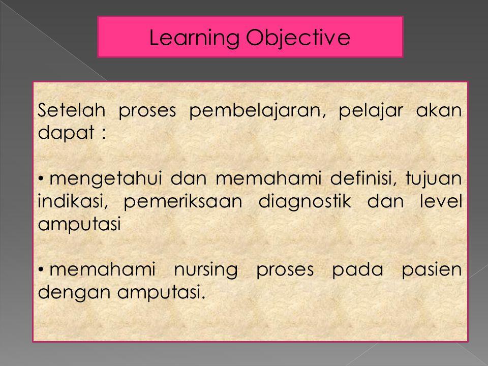 Learning Objective Setelah proses pembelajaran, pelajar akan dapat :