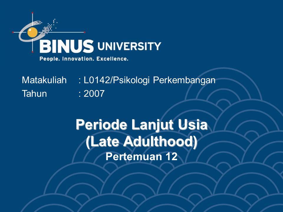 Periode Lanjut Usia (Late Adulthood) Pertemuan 12