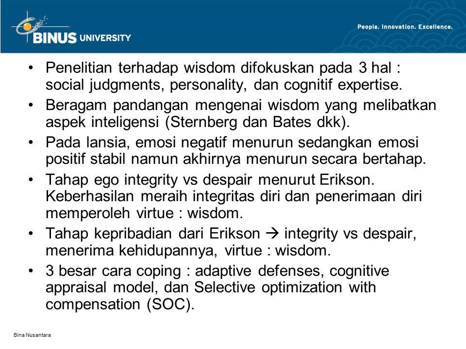 Penelitian terhadap wisdom difokuskan pada 3 hal : social judgments, personality, dan cognitif expertise.