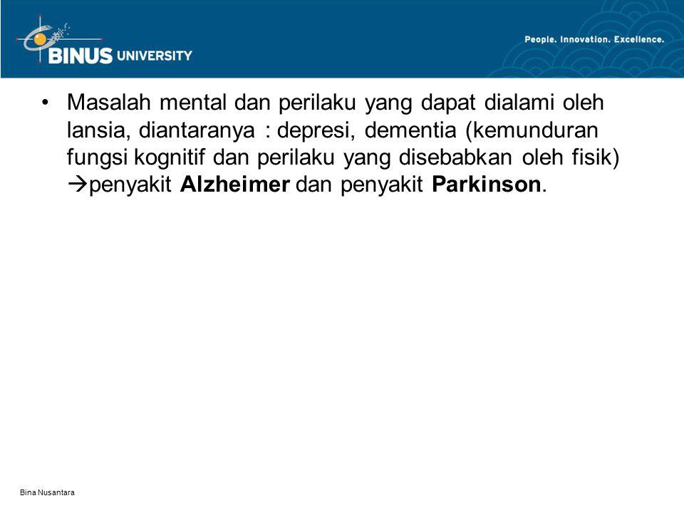 Masalah mental dan perilaku yang dapat dialami oleh lansia, diantaranya : depresi, dementia (kemunduran fungsi kognitif dan perilaku yang disebabkan oleh fisik) penyakit Alzheimer dan penyakit Parkinson.