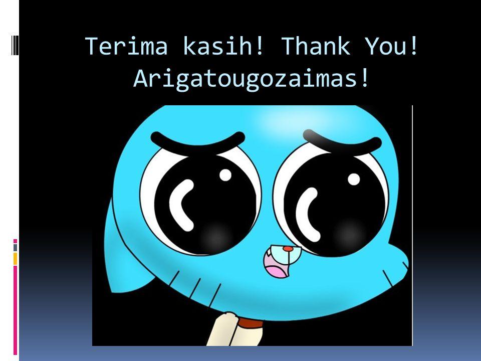 Terima kasih! Thank You! Arigatougozaimas!