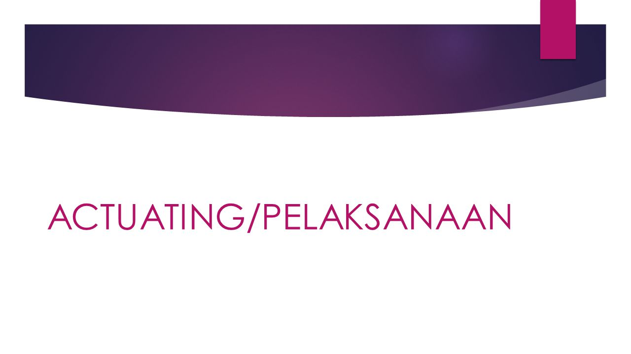 ACTUATING/PELAKSANAAN