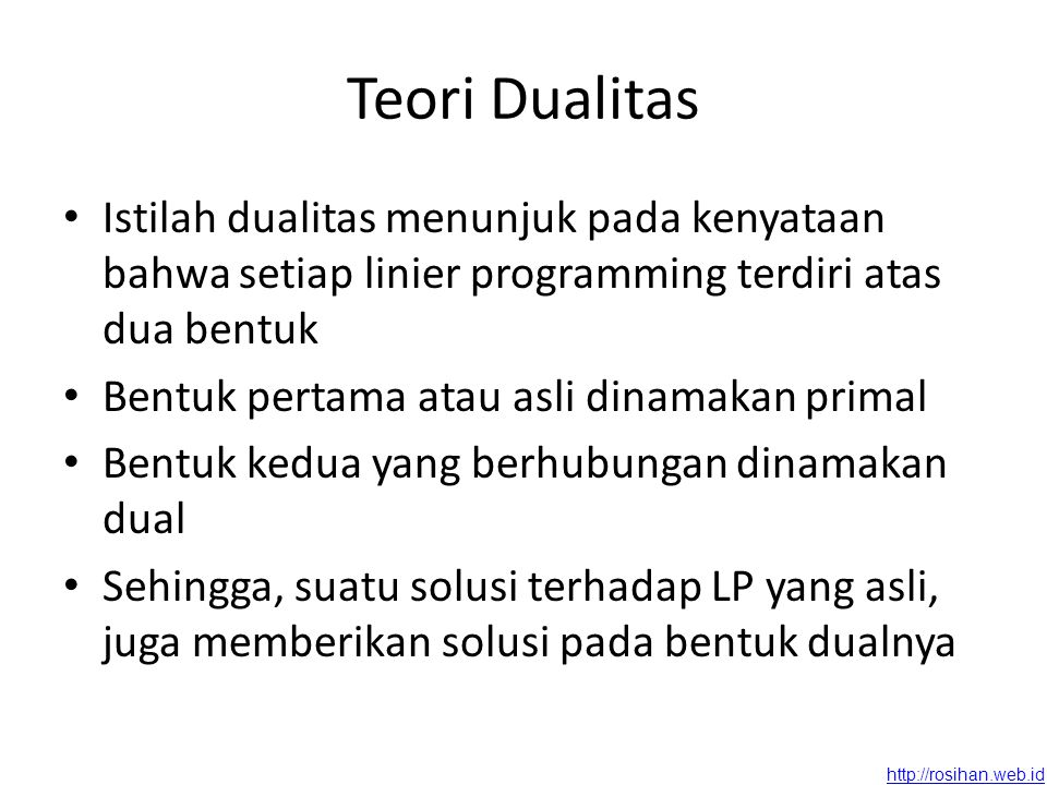 Teori Dualitas Istilah dualitas menunjuk pada kenyataan bahwa setiap linier programming terdiri atas dua bentuk.