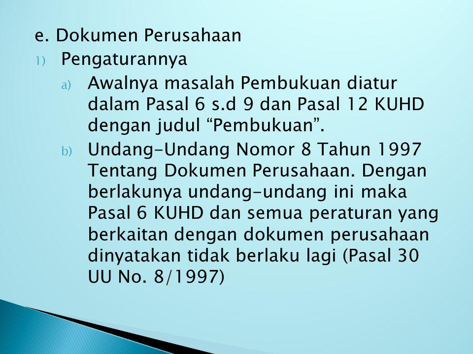 e. Dokumen Perusahaan Pengaturannya. Awalnya masalah Pembukuan diatur dalam Pasal 6 s.d 9 dan Pasal 12 KUHD dengan judul Pembukuan .