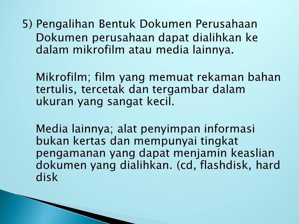 5) Pengalihan Bentuk Dokumen Perusahaan Dokumen perusahaan dapat dialihkan ke dalam mikrofilm atau media lainnya.