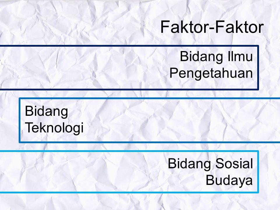 Faktor-Faktor Bidang Ilmu Pengetahuan Bidang Teknologi