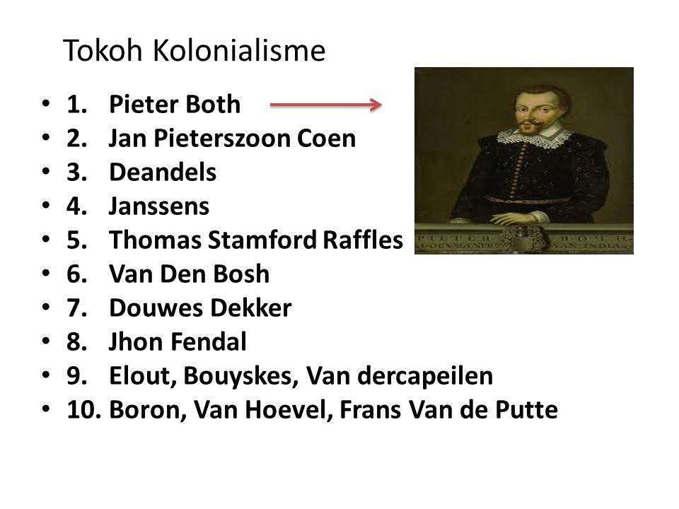 Tokoh Kolonialisme 1. Pieter Both 2. Jan Pieterszoon Coen 3. Deandels