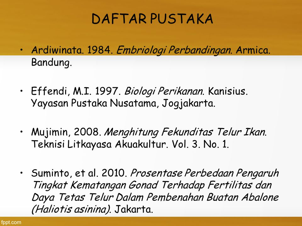 DAFTAR PUSTAKA Ardiwinata. 1984. Embriologi Perbandingan. Armica. Bandung.