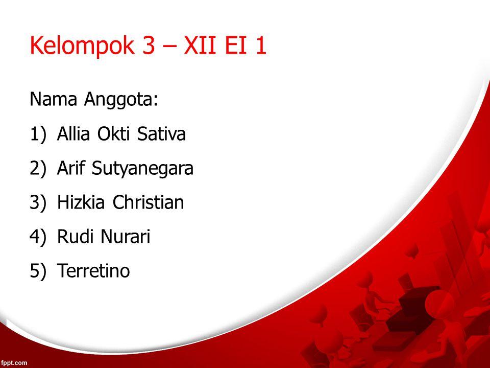 Kelompok 3 – XII EI 1 Nama Anggota: Allia Okti Sativa Arif Sutyanegara