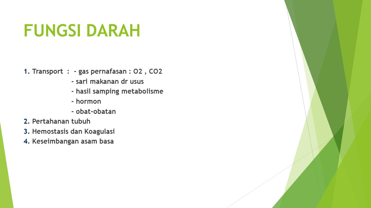 FUNGSI DARAH 1. Transport : - gas pernafasan : O2 , CO2
