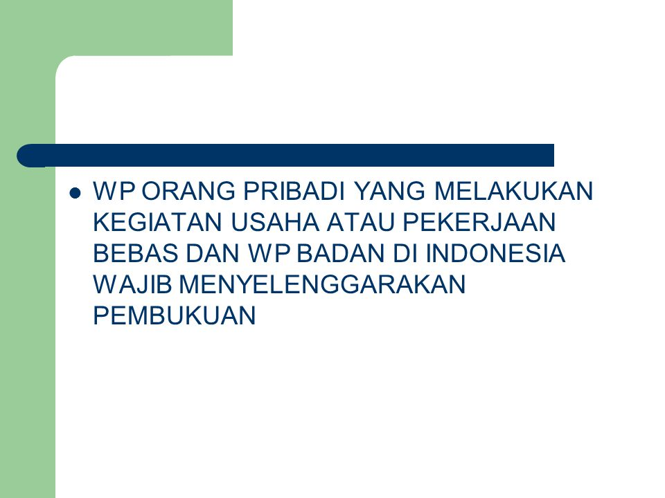 WP ORANG PRIBADI YANG MELAKUKAN KEGIATAN USAHA ATAU PEKERJAAN BEBAS DAN WP BADAN DI INDONESIA WAJIB MENYELENGGARAKAN PEMBUKUAN
