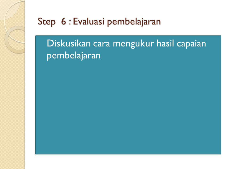 Step 6 : Evaluasi pembelajaran