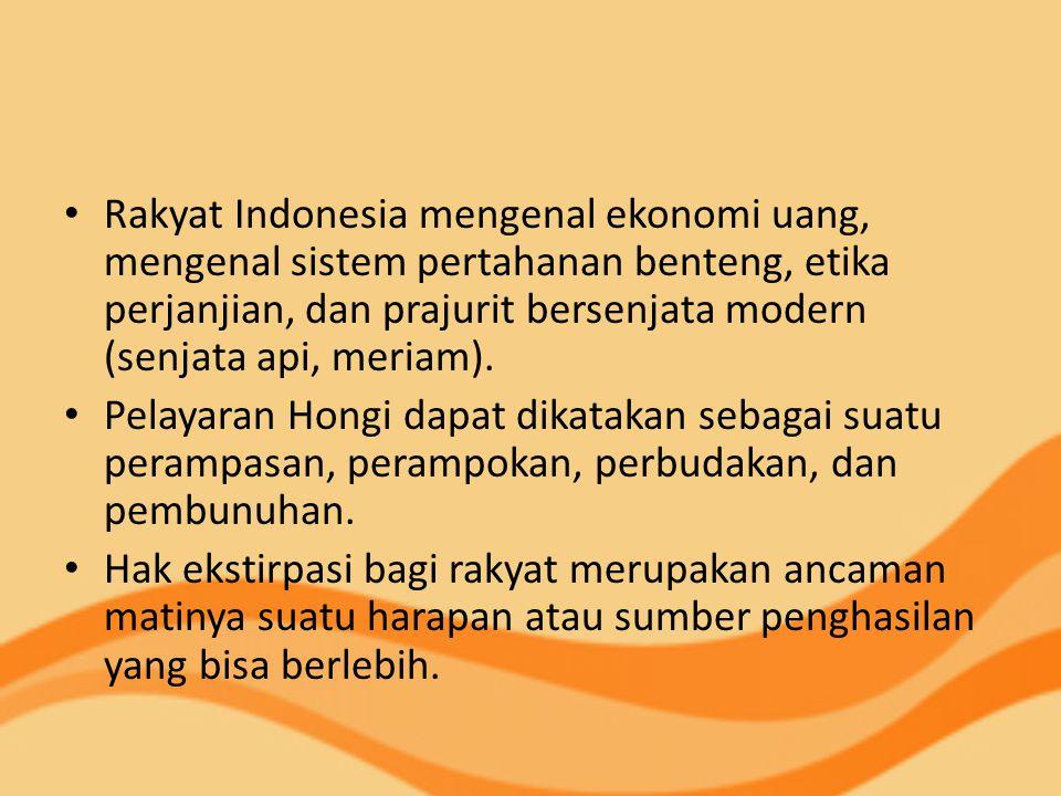 Rakyat Indonesia mengenal ekonomi uang, mengenal sistem pertahanan benteng, etika perjanjian, dan prajurit bersenjata modern (senjata api, meriam).