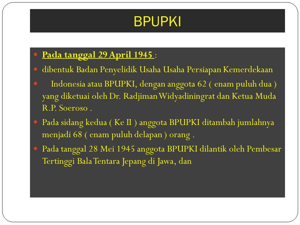 BPUPKI Pada tanggal 29 April 1945 :