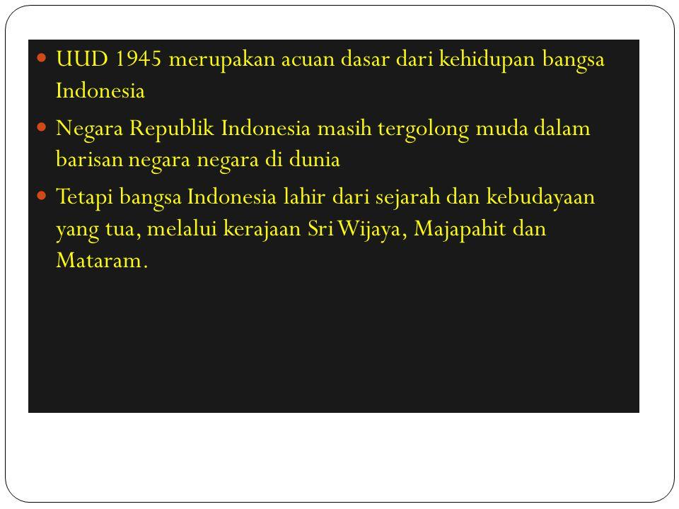 UUD 1945 merupakan acuan dasar dari kehidupan bangsa Indonesia