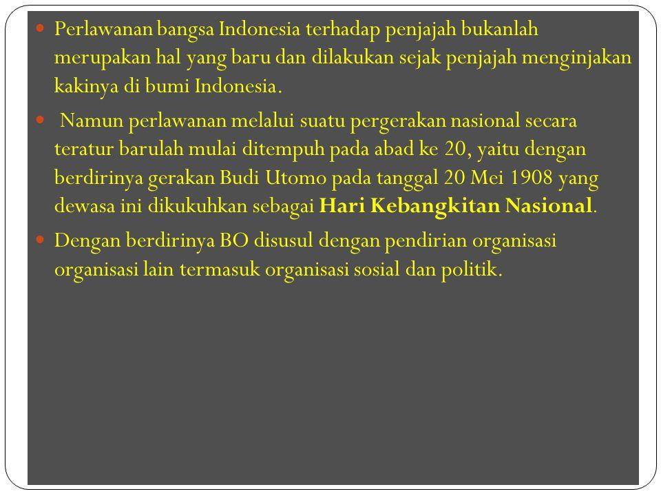 Perlawanan bangsa Indonesia terhadap penjajah bukanlah merupakan hal yang baru dan dilakukan sejak penjajah menginjakan kakinya di bumi Indonesia.
