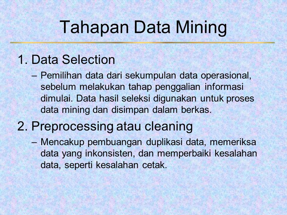Tahapan Data Mining 1. Data Selection 2. Preprocessing atau cleaning