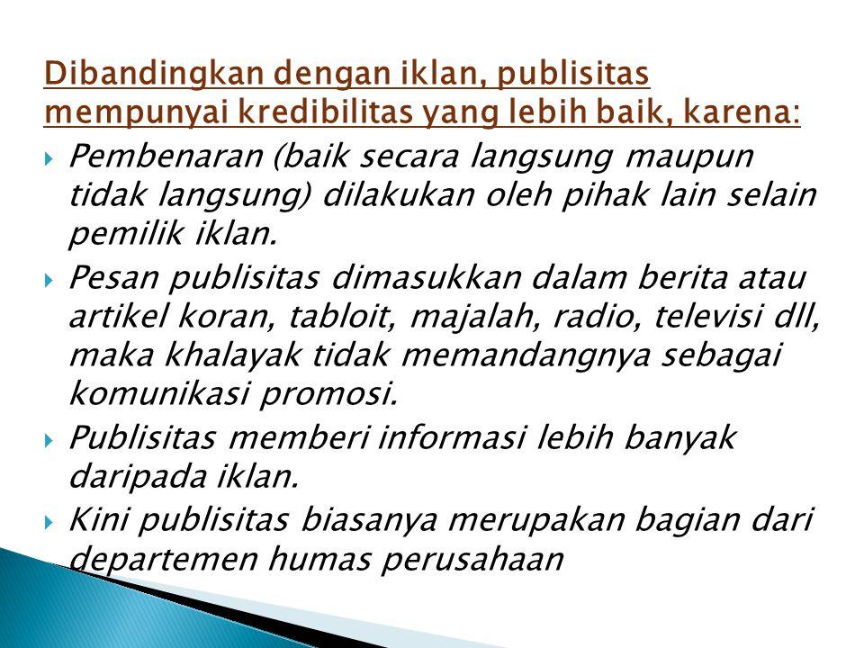 Dibandingkan dengan iklan, publisitas mempunyai kredibilitas yang lebih baik, karena: