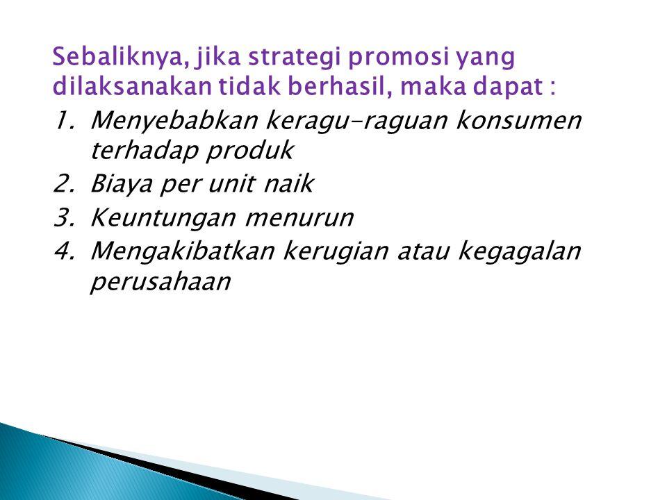 Sebaliknya, jika strategi promosi yang dilaksanakan tidak berhasil, maka dapat :