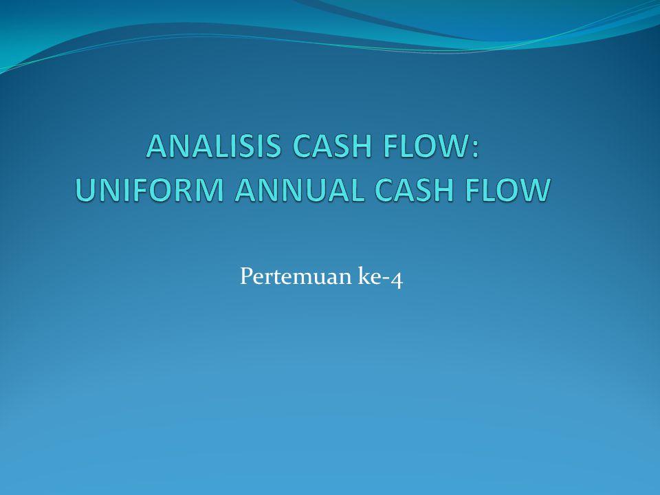 ANALISIS CASH FLOW: UNIFORM ANNUAL CASH FLOW