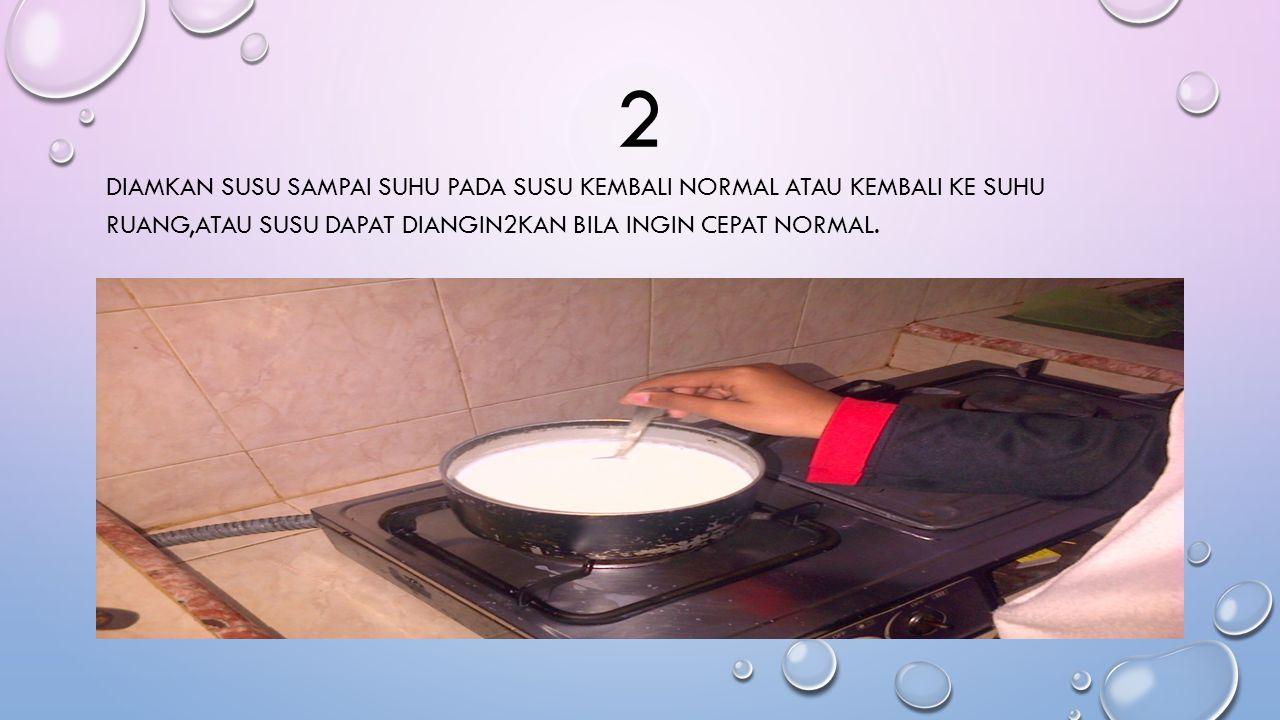 2 Diamkan susu sampai suhu pada susu kembali normal atau kembali ke suhu ruang,atau susu dapat diangin2kan bila ingin cepat normal.
