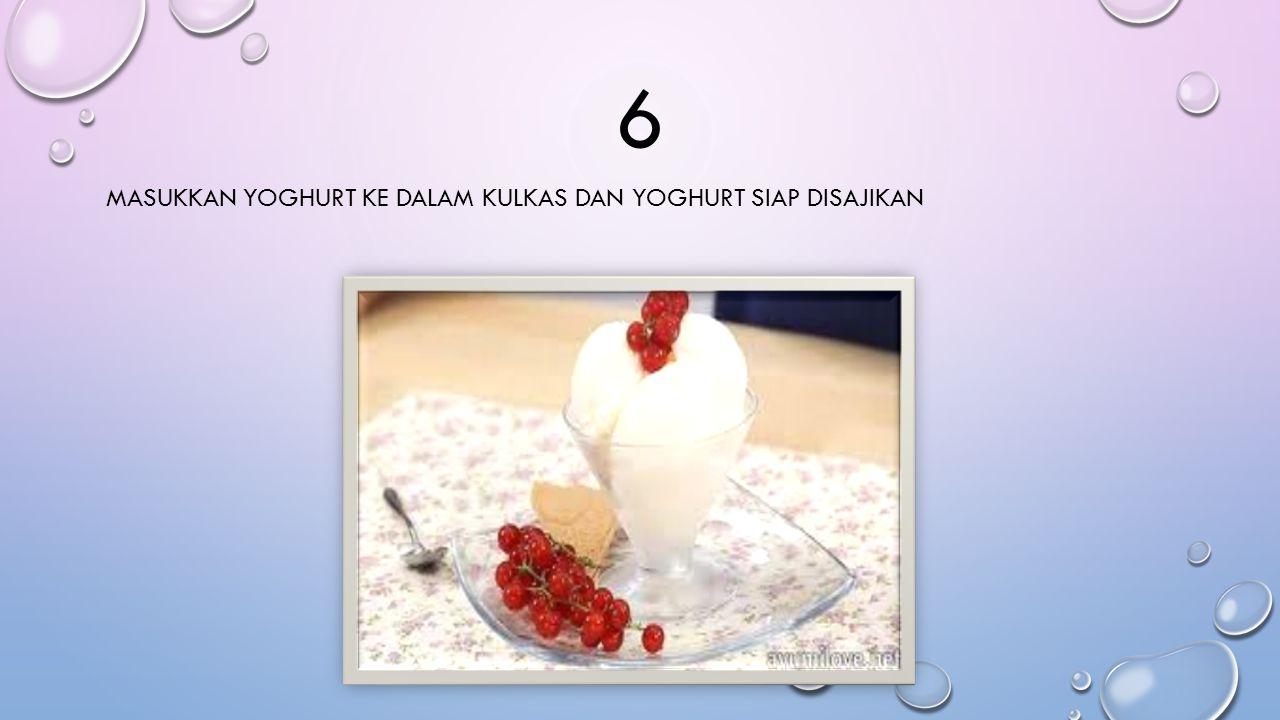 6 Masukkan yoghurt ke dalam kulkas dan yoghurt siap disajikan