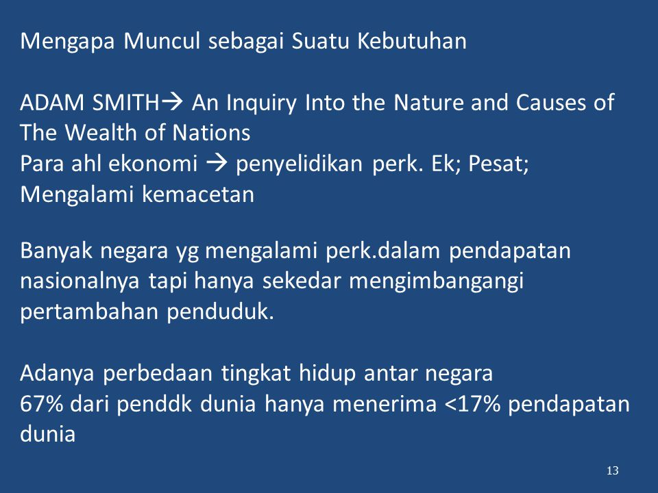 Mengapa Muncul sebagai Suatu Kebutuhan ADAM SMITH An Inquiry Into the Nature and Causes of The Wealth of Nations Para ahl ekonomi  penyelidikan perk.