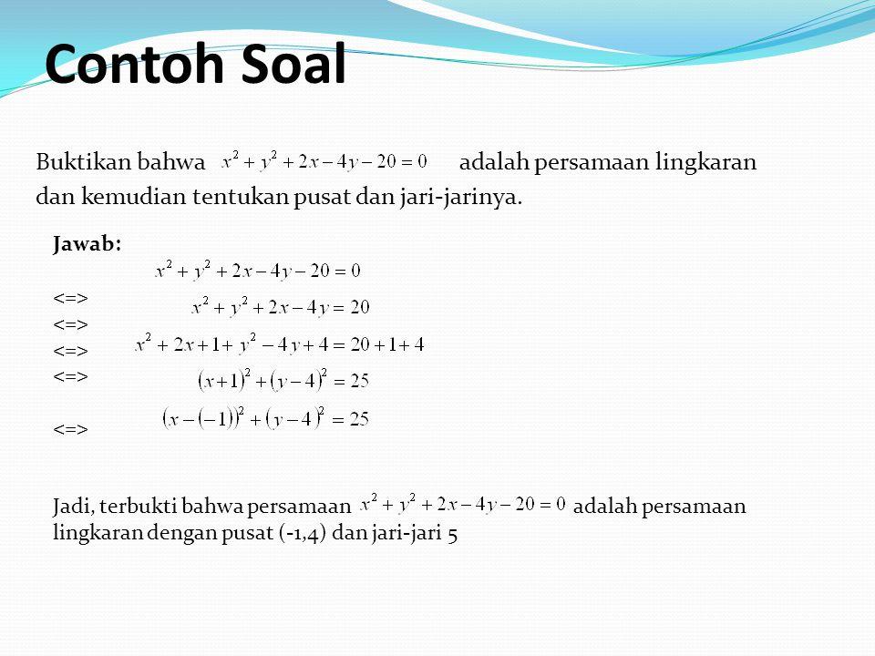 Contoh Soal Buktikan bahwa adalah persamaan lingkaran dan kemudian tentukan pusat dan jari-jarinya.