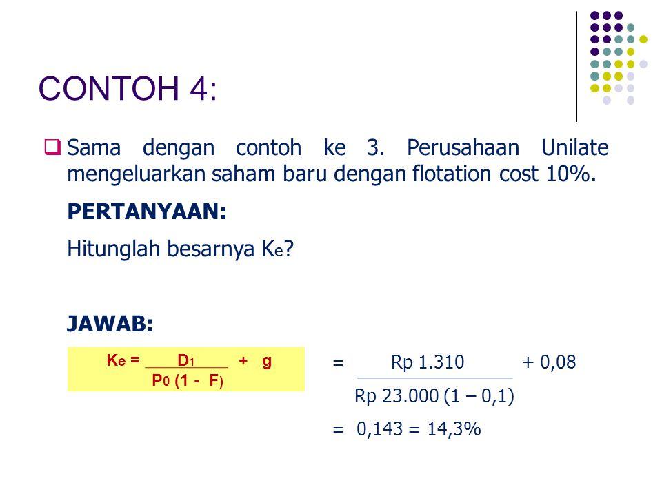 CONTOH 4: Sama dengan contoh ke 3. Perusahaan Unilate mengeluarkan saham baru dengan flotation cost 10%.