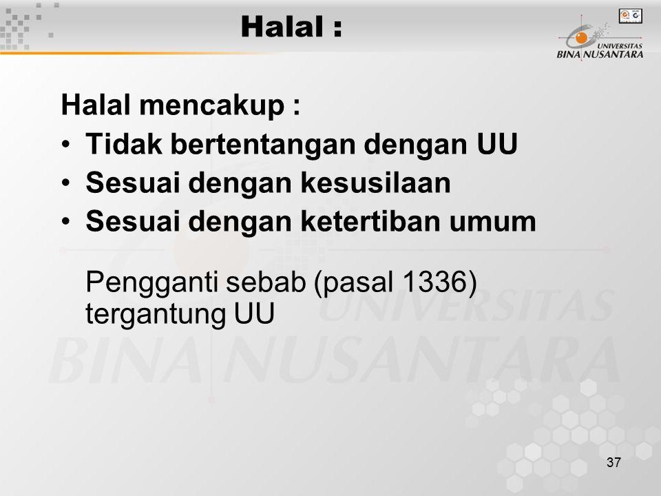 Halal : Halal mencakup : Tidak bertentangan dengan UU. Sesuai dengan kesusilaan. Sesuai dengan ketertiban umum.