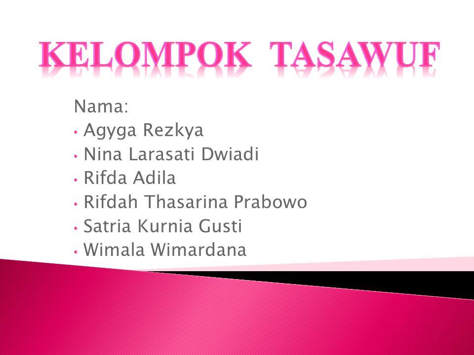 Kelompok Tasawuf Nama: Agyga Rezkya Nina Larasati Dwiadi Rifda Adila