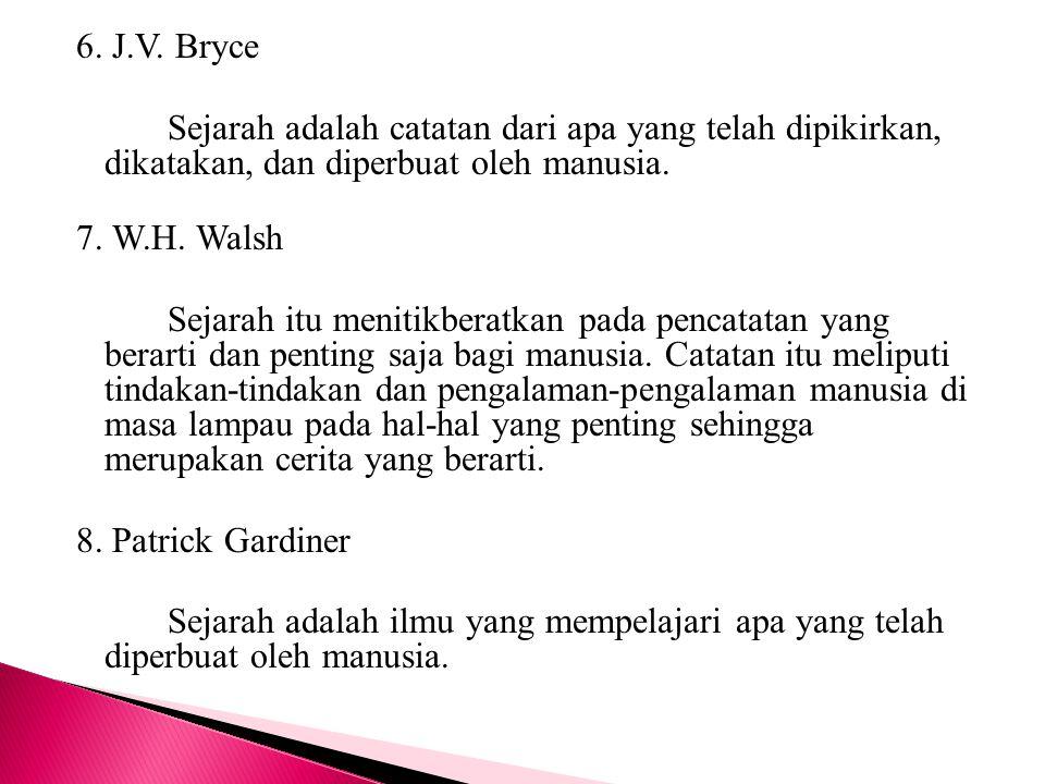 6. J.V. Bryce Sejarah adalah catatan dari apa yang telah dipikirkan, dikatakan, dan diperbuat oleh manusia.