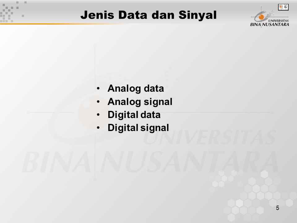 Jenis Data dan Sinyal Analog data Analog signal Digital data