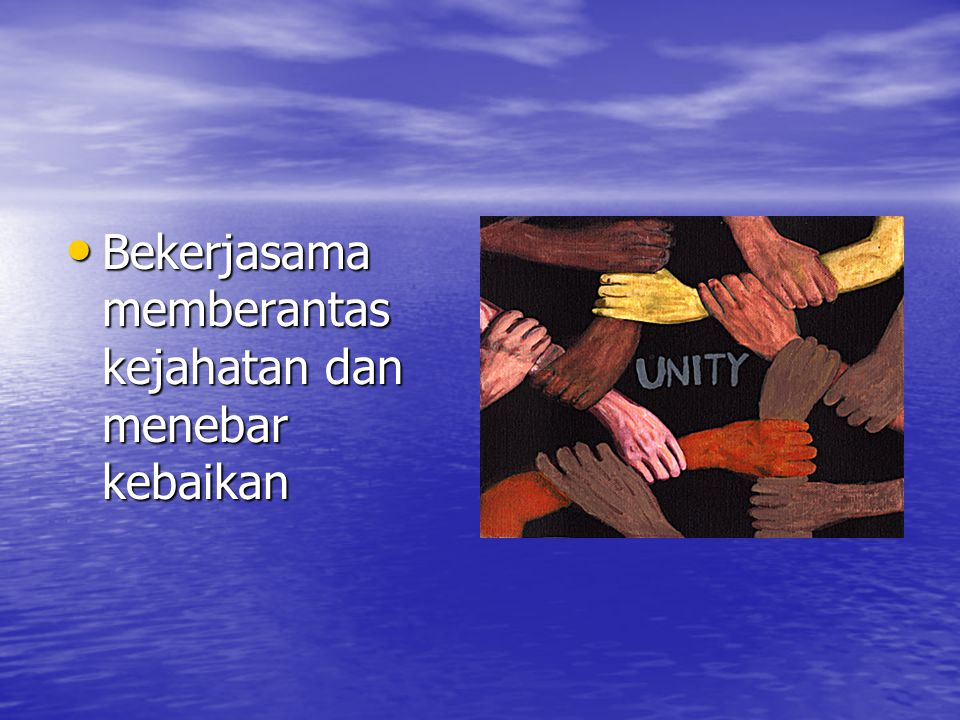 Bekerjasama memberantas kejahatan dan menebar kebaikan