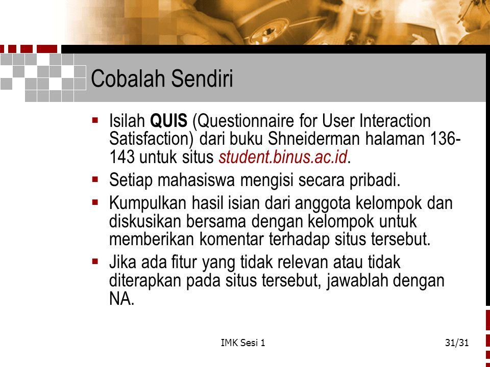 Cobalah Sendiri Isilah QUIS (Questionnaire for User Interaction Satisfaction) dari buku Shneiderman halaman 136-143 untuk situs student.binus.ac.id.