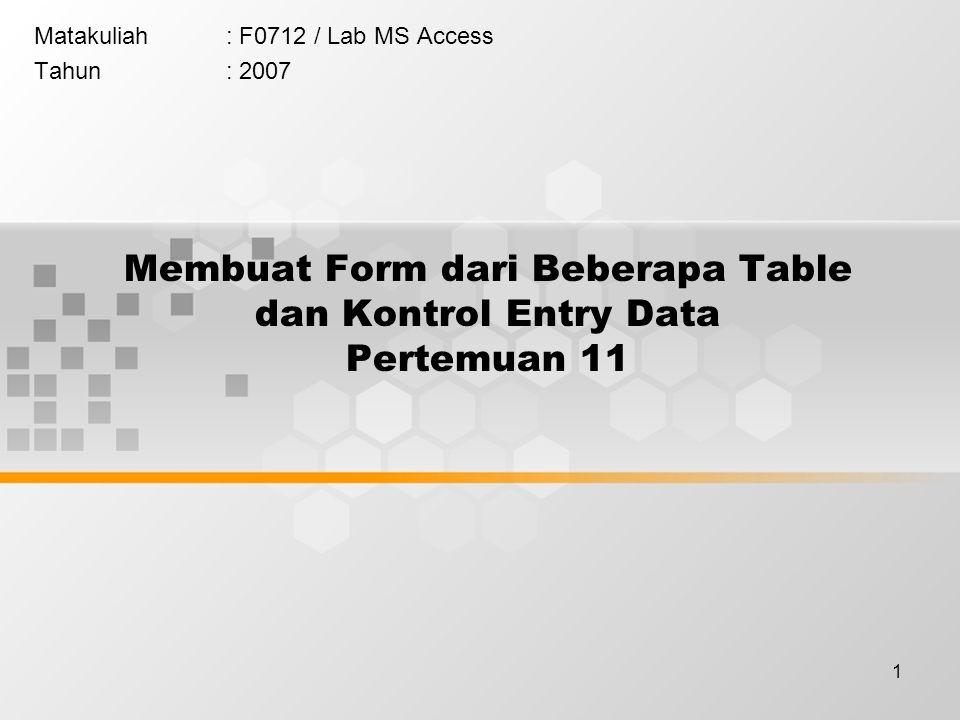 Membuat Form dari Beberapa Table dan Kontrol Entry Data Pertemuan 11