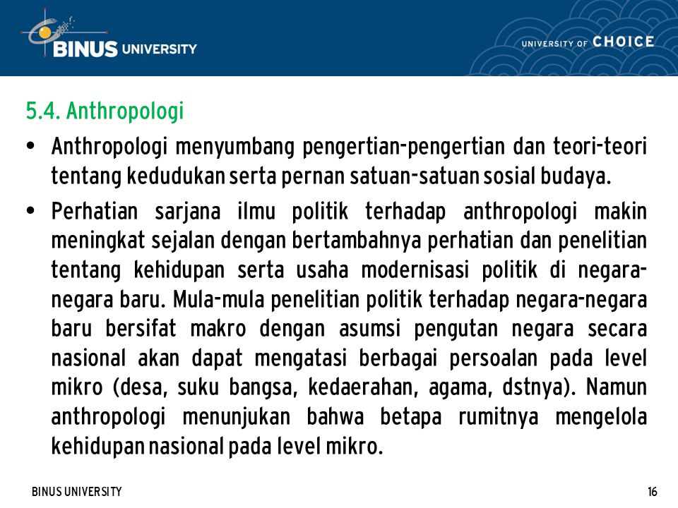5.4. Anthropologi Anthropologi menyumbang pengertian-pengertian dan teori-teori tentang kedudukan serta pernan satuan-satuan sosial budaya.