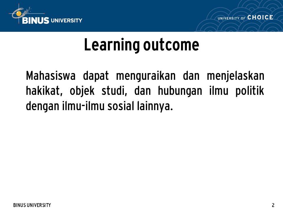 Learning outcome Mahasiswa dapat menguraikan dan menjelaskan hakikat, objek studi, dan hubungan ilmu politik dengan ilmu-ilmu sosial lainnya.
