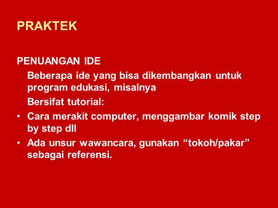 PRAKTEK PENUANGAN IDE. Beberapa ide yang bisa dikembangkan untuk program edukasi, misalnya. Bersifat tutorial:
