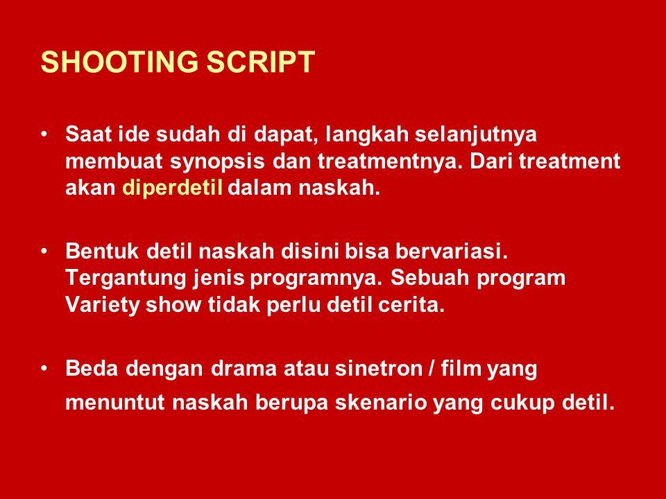 SHOOTING SCRIPT Saat ide sudah di dapat, langkah selanjutnya membuat synopsis dan treatmentnya. Dari treatment akan diperdetil dalam naskah.