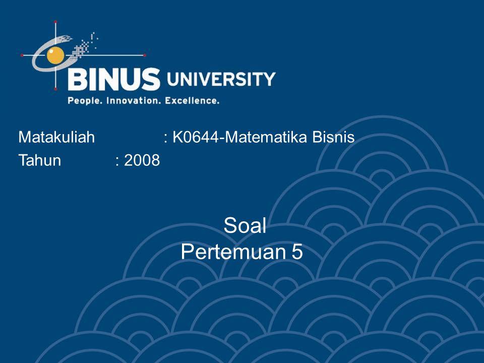 Matakuliah : K0644-Matematika Bisnis