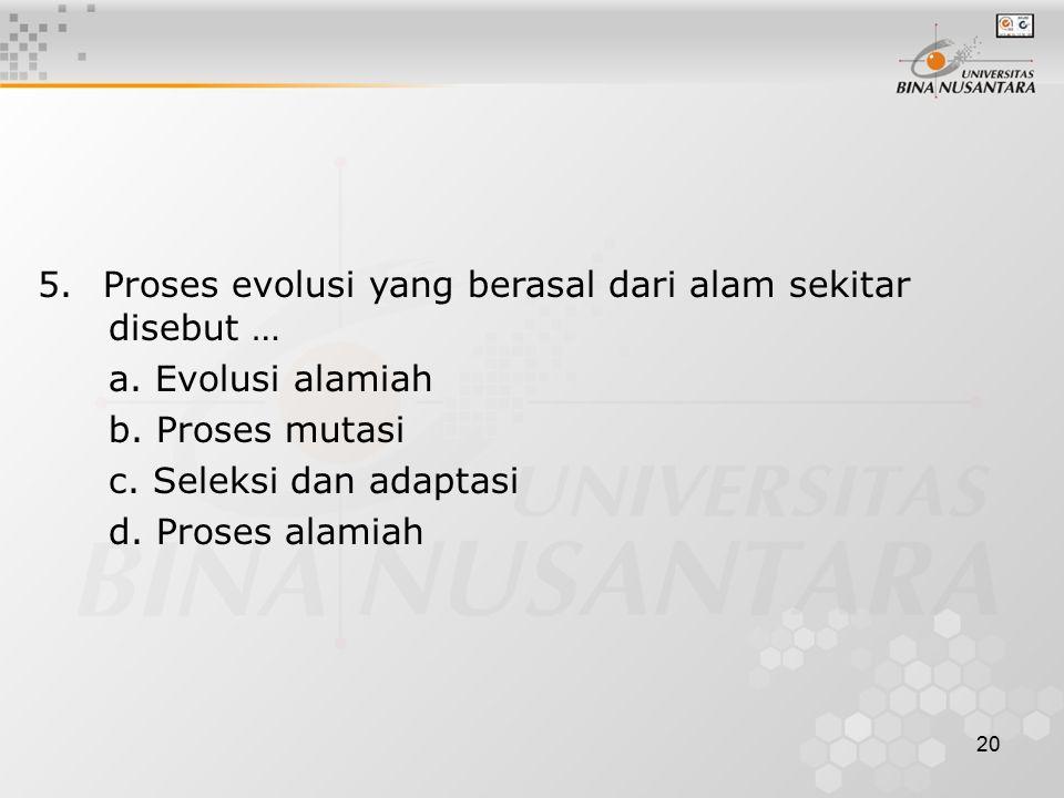 5. Proses evolusi yang berasal dari alam sekitar disebut …