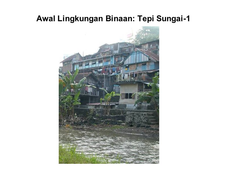 Awal Lingkungan Binaan: Tepi Sungai-1