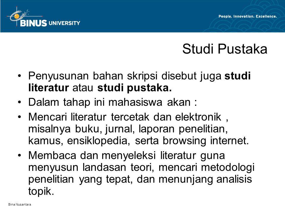 Studi Pustaka Penyusunan bahan skripsi disebut juga studi literatur atau studi pustaka. Dalam tahap ini mahasiswa akan :